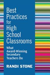 Best Practices for High School Classrooms: What Award-Winning Secondary Teachers Do