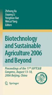 Biotechnology and Sustainable Agriculture 2006 and Beyond: Proceedings of the 11th IAPTC&B Congress, August 13-18, 2006 Beijing, China