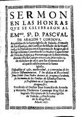 Sermon en las honras que se celebraron al emmo. Sr. D. Pascual de Aragon y Cordova arçobispo de ... Toledo ... en el conve[n]to de las Madres Capuchinas de Toledo ... 13 de octubre de 1677 ...