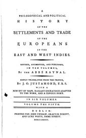 A Philosophical and Political History of the Settlements and Trade of the Europeans in the East and West Indies: Volume 5