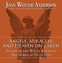 Angels  Miracles  and Heaven on Earth PDF