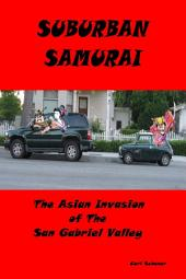 Suburban Samurai -The Asian Invasion of the San Gabriel Valley