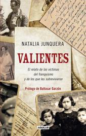 Valientes. El relato de las víctimas del franquismo y de los que les sobrevivieron