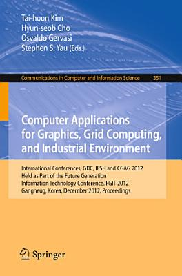 Computer Applications for Graphics  Grid Computing  and Industrial Environment PDF
