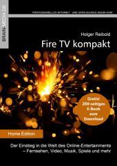 Fire TV kompakt: Der Einstieg in die Welt des Online-Entertainments - Fernsehen, Video, Musik, Spiele und mehr