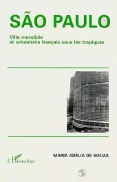 Sao Paulo: Ville mondiale et urbanisme français sous les tropiques