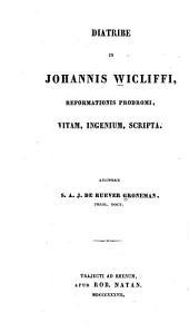 Diatribe in Johannis Wicliffi, reformationis prodromi, vitam, ingenium, scripta ...