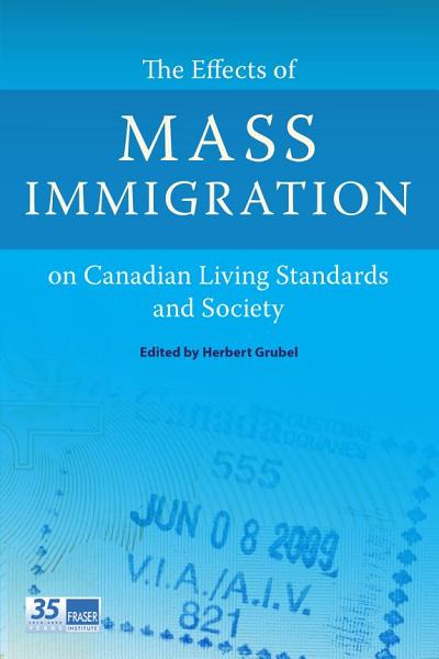 Download The Effects of Mass Immigration on Canadian Living Standards and Society Book