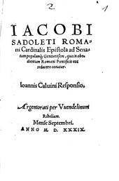 Iacobi Sadoleti Romani Cardinalis Epistola ad Senatum populumq[ue] Geneuensem, qua in obedientiam Romani Pontificis eos reducere conatur: Ioannis Calvini Responsio