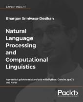 Natural Language Processing and Computational Linguistics: A practical guide to text analysis with Python, Gensim, spaCy, and Keras