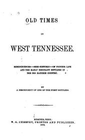 Old Times in West Tennessee: Reminiscences, Semi-historic, of Pioneer Life and the Early Emigrant Settlers in the Big Hatchie Country