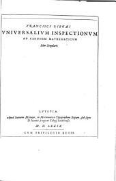 """Francisci Vietæi"" Vniversalivm Inspectionvm Ad Canonem Mathematicvm Liber Singularis"