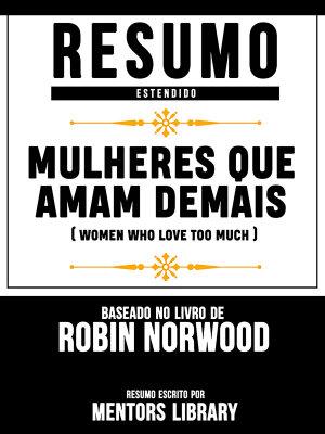 Resumo Estendido  Mulheres Que Amam Demais  Women Who Love Too Much    Baseado No Livro De Robin Norwood PDF