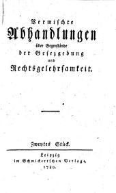 Vermischte Abhandlungen über Gegenstände der Gesezgebung und Rechtsgelehrsamkeit: Band 2