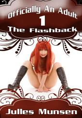 Officially An Adult 1: The Flashback : Erotica Sex: (Adults Only Erotica)