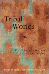 Tribal Worlds: Critical Studies in American Indian Nation Building