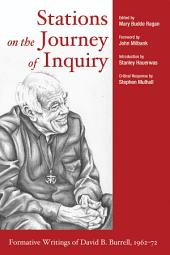 Stations on the Journey of Inquiry: Formative Writings of David B. Burrell, 1962-72