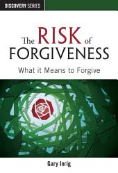 The Risk of Forgiveness: What It Means to Forgive