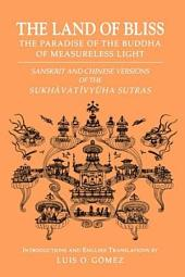 The Land of Bliss: The Paradise of the Buddha of Measureless Light : Sanskrit and Chinese Versions of the Sukh?vat?vy?ha Sutras