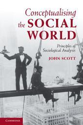 Conceptualising the Social World: Principles of Sociological Analysis