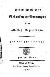 Michael Montaigne ́s Gedanken und Meinungen über allerley Gegenstände. Ins Teutsche übersetzt: Fünfter Band, Band 5