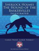 Sherlock Holmes  the Hound of the Baskervilles   Illustrated  Large Print  Large Format