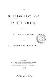 The working-man's way in the world: being the autobiography of a journeyman printer [C.M. Smith].