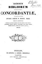 Sacrorum Bibliorum vulgatæ editionis concordantiæ [by Hugo de Sancto Caro] a F. Luca primùm recens.; nunc vero secundun H. Phalesii, aliquorumque editorum observata editæ
