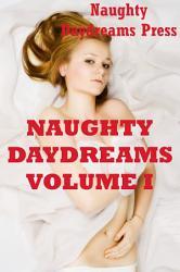 NAUGHTY DAYDREAMS VOLUME ONE  Twenty Five Explicit Erotica Stories  PDF