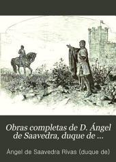 Obras completas de d. Ángel de Saavedra, duque de Rivas: Romances históricos y leyendas. Teatro. Prosas