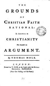 The grounds of Christian faith rational: in answer to [H. Dodwell's] Christianity not founded on argument: Volume 4