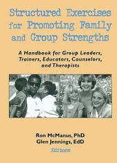 Structured Exercises for Promoting Family and Group Strengths: A Handbook for Group Leaders, Trainers, Educators, Counselors, and Therapists