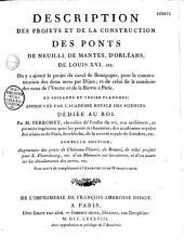 Description des projets et de la construction des ponts de Neuilly, de Mantes, d'Orlans, du projet du canal de Bourgogne et de celui de la conduite des eaux de l'Yvette et de Bivre Paris : dédié au roi Louis XVI
