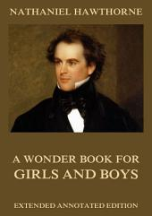 A Wonder Book For Girls & Boys (Annotated And Illustrated Edition)