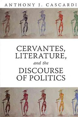 Cervantes  Literature  and the Discourse of Politics PDF