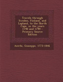 Travels Through Sweden  Finland  and Lapland  to the North Cape  in the Years 1798 and 1799   Primary Source Edition PDF
