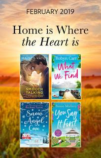 The Home Is Where The Heart Is Collection  Snow Angel Cove  Haven Point    Smooth Talking Cowboy  A Gold Valley Novel    What We Find  Sullivan s Crossing    You Say It First  Happily Inc  Book