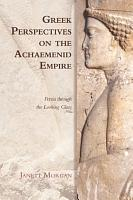Greek Perspectives on the Achaemenid Empire PDF