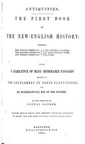 Magnalia Christi Americana: Or, The Ecclesiastical History of New-England; from Its First Planting, in the Year 1620, Unto the Year of Our Lord 1698. In Seven Books, Volume 1