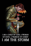 I Am A Child Of God A Woman Of Faith A Warrior Of Christ I Am The Storm PDF