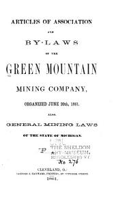 Articles of Association and By-laws of the Green Mountain Mining Company, Organized June 20th, 1861, Also General Mining Laws of the State of Michigan