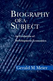 Biography of a Subject: An Evolution of Development Economics