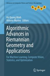 Algorithmic Advances in Riemannian Geometry and Applications: For Machine Learning, Computer Vision, Statistics, and Optimization