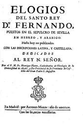 Elogios del santo rey dn Fernando: puestos en el sepulcro de Sevilla in hebreo, y arabigo. Hasta hoy no publicados. Con las inscripciones latina, y castellana ...