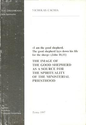 The Image of the Good Shepherd as a Source for the Spirituality of the Ministerial Priesthood