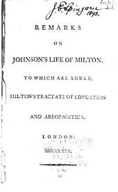 Remarks on Johnson's Life of Milton: To which are Added, Milton's Tractate of Education and Areopagitica
