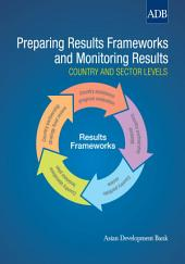 Preparing Results Frameworks and Monitoring Results: Country and Sector Levels