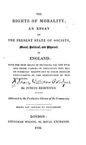 The rights of morality: an essay on the present state of society, moral, political, and physical, in England