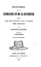 Histoire de la Lithuanie et de la Ruthénie jusqu'à leur union définitive avec la Pologne: conclue à Lublin en 1569