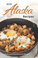 Native Alaska Recipes: A Cookbook of Land of the Midnight Sun Dish Ideas!